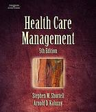 Health care management : organization, design, and behavior