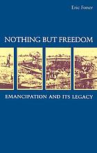 Nothing but freedom : emancipation and its legacy