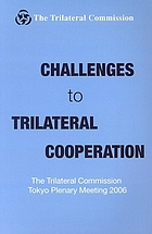 Challenges to trilateral cooperation : the trilateral commission tokyo plenary meeting 2006