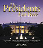 The presidents fact book : a comprehensive handbook to the achievements, events, people, triumphs, and tragedies of every president from George Washington to George W. Bush