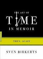 The art of time in memoir : then, again