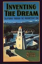 Inventing the dream : California through the Progressive Era