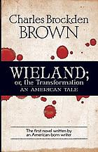 Wieland; or, The transformation. An American tale