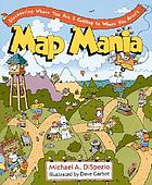 Map mania : discovering where you are and getting to where you aren't