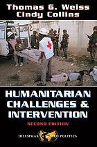 Humanitarian challenges and intervention : world politics and the dilemmas of help