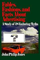 Fables, fashions, and facts about advertising : a study of 28 enduring myths