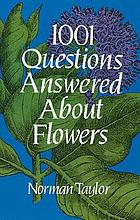 1001 questions answered about flowers