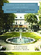 Classic country estates of Lake Forest : architecture and landscape design, 1856-1940