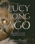Lucy long ago : uncovering the mystery of where we came from