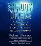 Shadow divers [the true adventure of two Americans who discovered Hitler's lost sub]