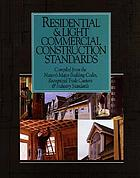 Residential & light commercial construction standards : compiled from the nation's major building codes, recognized trade custom & industry standards