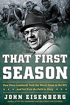 That first season : how Vince Lombardi took the worst team in the NFL and set it on the path to glory