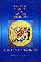 Tantric visions of the divine feminine : the ten mahāvidyās