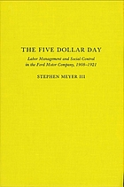 The five dollar day : labor management and social control in the Ford Motor Company, 1908-1921