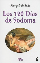 The Marquis de Sade : the 120 days of Sodom, and other writings
