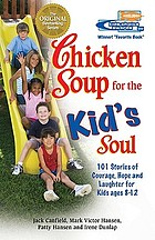 Chicken soup for the kid's soul : 101 stories of courage, hope, and laughter
