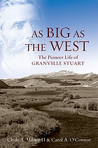 As big as the West : the pioneer life of Granville Stuart