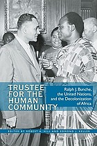 Trustee for the human community : Ralph J. Bunche, the United Nations, and the decolonization of Africa