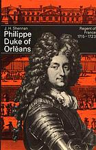Philippe, Duke of Orléans : Regent of France, 1715-1723