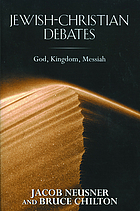 Jewish-Christian debates : God, kingdom, messiah