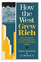 How the West grew rich : the economic transformation of the industrial world