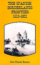 The Spanish borderlands frontier, 1513-1821