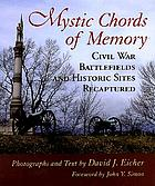 Mystic chords of memory : Civil War battlefields and historic sites recaptured