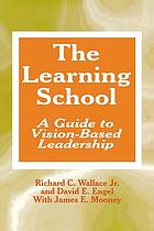 The learning school : a guide to vision-based leadership