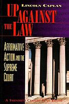 Up against the law : affirmative action and the Supreme CourtUp against the law : affirmative action and the Supreme Court : a Twentieth Century Fund Report