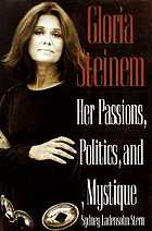 Gloria Steinem : her passions, politics, and mystique