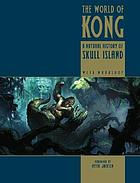 The World of Kong : a natural history of Skull Island