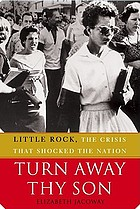 Turn away thy son : Little Rock, the crisis that shocked the nation