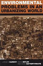 Environmental problems in an urbanizing world : finding solutions for cities in Africa, Asia, and Latin America