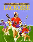 The composite guide to lacrosse