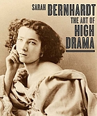 Sarah Bernhardt : the art of high drama