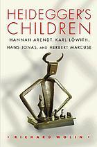 Heidegger's children : Hannah Arendt, Karl Löwith, Hans Jonas, and Herbert Marcuse