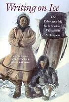 Writing on ice : the ethnographic notebooks of Vilhjalmur Stefansson