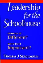 Leadership for the schoolhouse : how is it different? : why is it important?