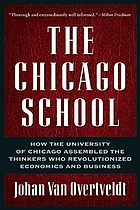 The Chicago School How the University of Chicago Assembled the Thinkers Who Revolutionized Economics and Business