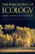 The philosophy of ecology : from science to synthesis