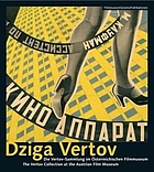 Dziga Vertov : die Vertov-Sammlung im Österreichischen Filmmuseum = Dziga Vertov : the Vertov Collection at the Austrian Film Museum