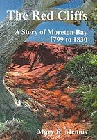 The red cliffs : a story of Moreton Bay 1799-1830