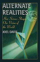 Alternate realities : how science shapes our vision of the world