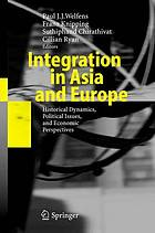 Integration in Asia and Europe historical dynamics, political issues, and economic perspectives