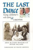 The last dance : facing alzheimer's with love & laughter
