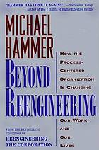 Beyond reengineering : how the process-centered organization is changing our work and our lives