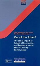 Out of the ashes? : the social impact of industrial contraction and regeneration on Britain's mining communities