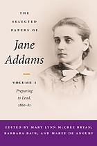 The selected papers of Jane Addams. Vol. 1, Preparing to lead, 1860-81