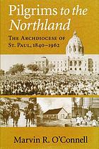 Pilgrims to the northland : the Archdiocese of St. Paul, 1840-1962