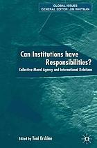 Can institutions have responsibilities? : collective moral agency and international relations